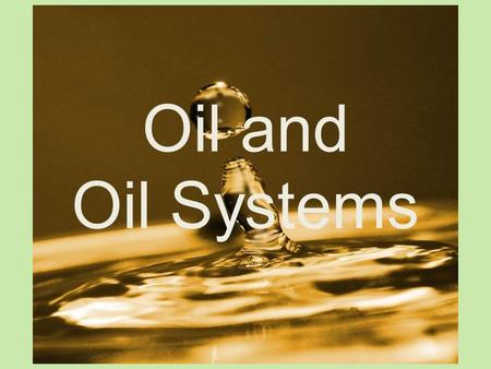 Oil and Oil Systems. Purpose of Oil The purpose of oil is to… reduce friction. – Friction: is the resistance to motion created by 2 metallic objects rubbing.