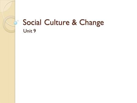 Social Culture & Change Unit 9. Sources of Social Change Environment ◦ Natural Disasters Population ◦ Birth rates ◦ Death rates ◦ Subcultures.