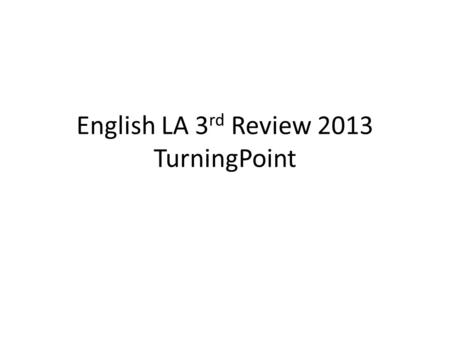 English LA 3 rd Review 2013 TurningPoint. 1 Which subject BEST completes the sentence? ___________love to read books. 1.It 2.He 3.They 4.Their.