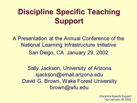 Discipline Specific Support NLII January 29, 2002 Discipline Specific Teaching Support A Presentation at the Annual Conference of the National Learning.
