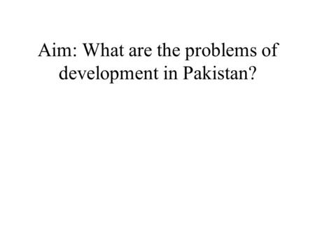 Aim: What are the problems of development in Pakistan?