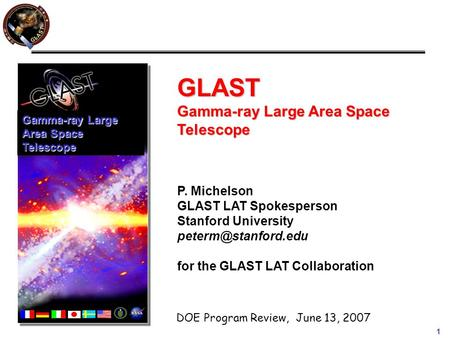1 GLAST Gamma-ray Large Area Space Telescope P. Michelson GLAST LAT Spokesperson Stanford University for the GLAST LAT Collaboration.
