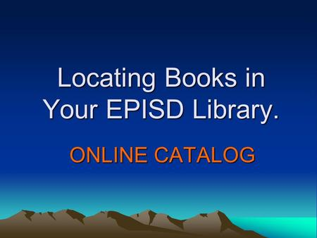 Locating Books in Your EPISD Library. ONLINE CATALOG.