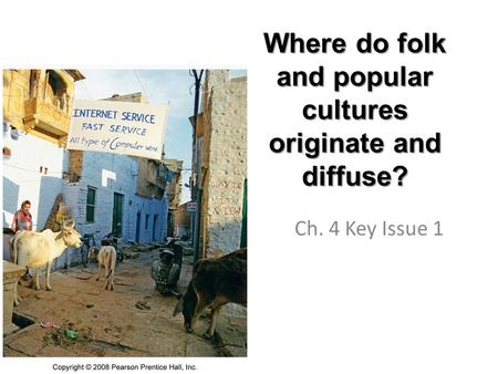 Where do folk and popular cultures originate and diffuse? Ch. 4 Key Issue 1.