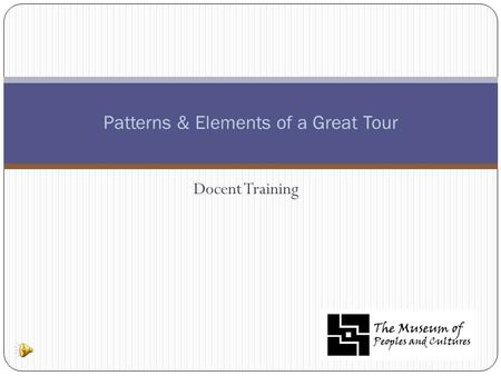 Docent Training Patterns & Elements of a Great Tour.