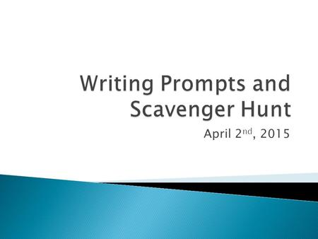 April 2 nd, 2015.  What steps should you take when dissecting a writing prompt?  Why?  How do they help you organize a paper?