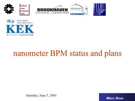 Marc Ross Saturday, June 5, 2004 nanometer BPM status and plans.