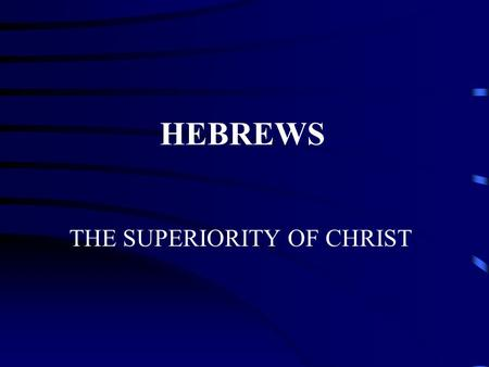 THE SUPERIORITY OF CHRIST HEBREWS. I. Introduction to Hebrews A. What we don't know for sure –Author (but not Paul – 2 Thess 3:17; Heb 2:3) –Date (though.