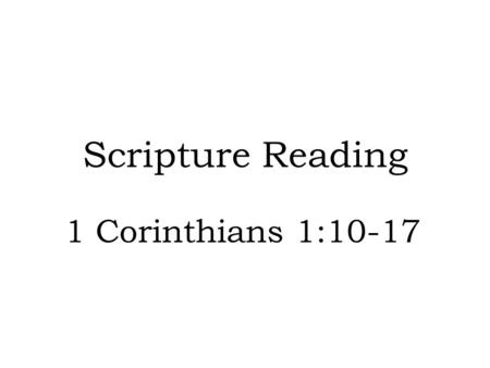 Scripture Reading 1 Corinthians 1:10-17. Introduction I would like for us to consider some things needed in the church today in the 21 st century. While.