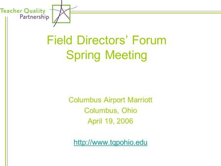 Field Directors' Forum Spring Meeting Columbus Airport Marriott Columbus, Ohio April 19, 2006