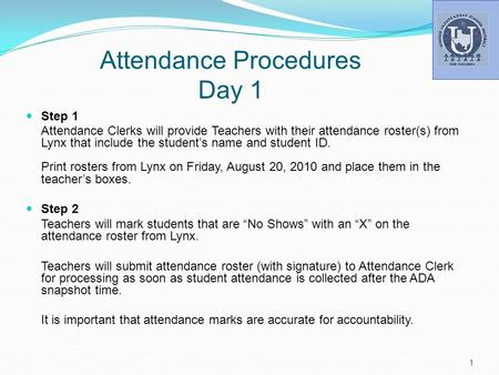 Attendance Procedures Day 1 Step 1 Attendance Clerks will provide Teachers with their attendance roster(s) from Lynx that include the student's name and.