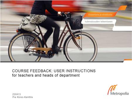 COURSE FEEDBACK: USER INSTRUCTIONS for teachers and heads of department 230413 Pia Koiso-Kanttila.