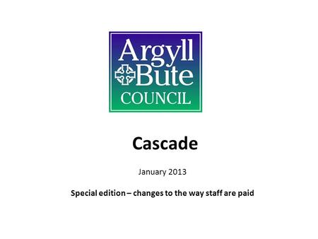 Cascade January 2013 Special edition – changes to the way staff are paid.