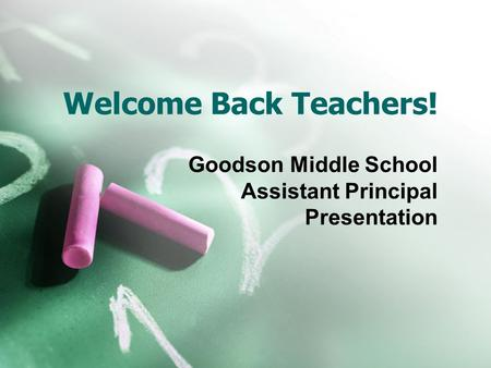 Welcome Back Teachers! Goodson Middle School Assistant Principal Presentation.