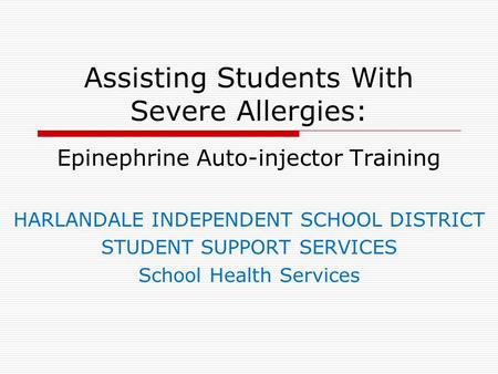 Assisting Students With Severe Allergies: Epinephrine Auto-injector Training HARLANDALE INDEPENDENT SCHOOL DISTRICT STUDENT SUPPORT SERVICES School Health.