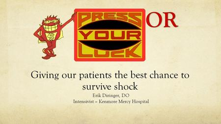 Giving our patients the best chance to survive shock Erik Diringer, DO Intensivist – Kenmore Mercy Hospital.
