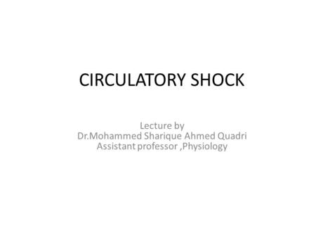 CIRCULATORY SHOCK Lecture by Dr.Mohammed Sharique Ahmed Quadri Assistant professor,Physiology.
