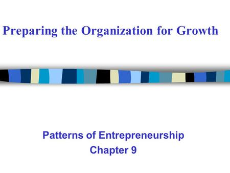 Preparing the Organization for Growth Patterns of Entrepreneurship Chapter 9.