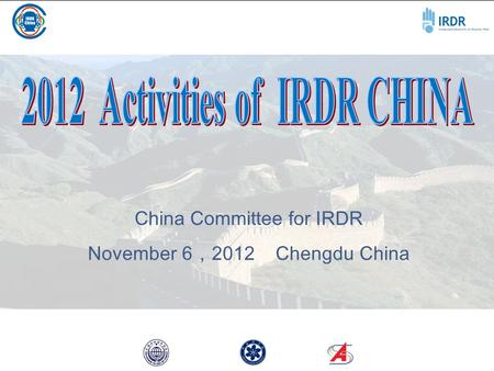 China Committee for IRDR November 6 , 2012 Chengdu China.