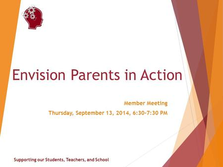Supporting our Students, Teachers, and School Envision Parents in Action Member Meeting Thursday, September 13, 2014, 6:30-7:30 PM.