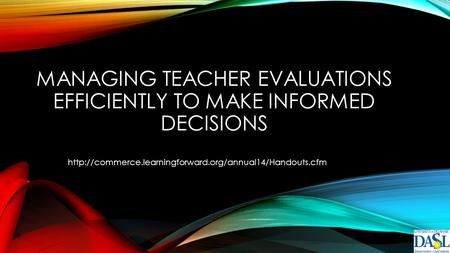 MANAGING TEACHER EVALUATIONS EFFICIENTLY TO MAKE INFORMED DECISIONS