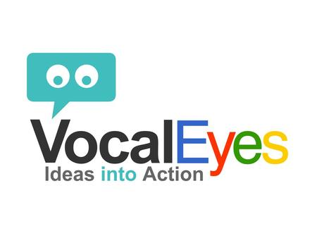 Introduction VocalEyes is an advanced participation and engagement, community decision making process for use by any group, business or community. In.