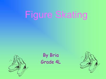 By Bria Grade 4L Figure Skating oa sporting event oindividuals, mixed couples, or groups operform spins, jumps, and other ice skating moves ooften.