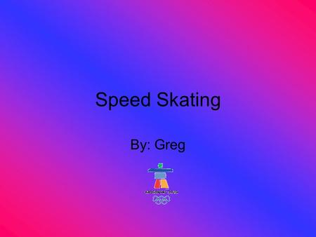Speed Skating By: Greg. Table of Contents What Who When Where Why how.