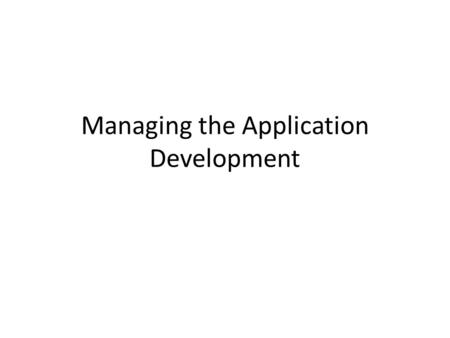 Managing the Application Development. How system project Begun Information system applications originate from virtually all areas of firm and relate to.