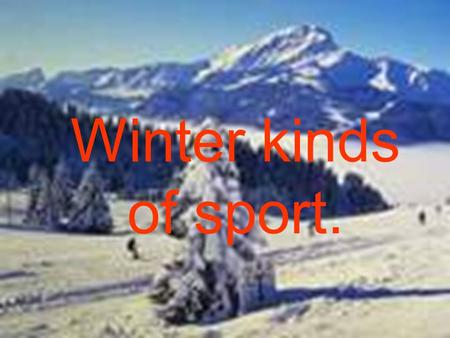 Winter kinds of sport. Our first task is the following: read the words & choose their right meanings. Be my echo. skating skiing snowboarding to sledge.