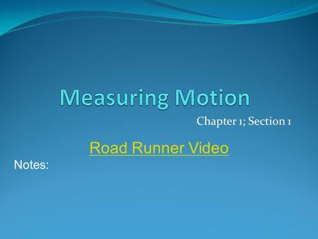 Chapter 1; Section 1 Road Runner Video Notes:. Observing Motion Reference Point: Object that appears to stay in place Ex: Earth's surface You Landscape.