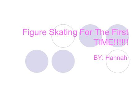 Figure Skating For The First TIME!!!!!! BY: Hannah.
