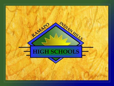 HIGH SCHOOLS RAMAPO INDIAN HILLS. Our 2012-2013 Proposed Budget March 26, 2012 HIGH SCHOOLS RAMAPO INDIAN HILLS.