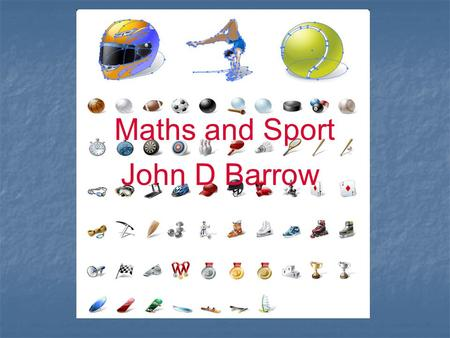 Maths and Sport John D Barrow. Why Do Tightrope Walkers Carry Long Poles ?