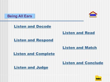 Listen and Decode Listen and Respond Listen and Read Listen and Match Listen and Conclude Listen and Complete Listen and Judge Being All Ears.