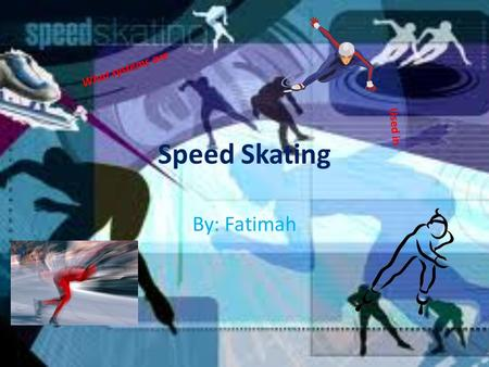 Speed Skating By: Fatimah What systems are Used in.