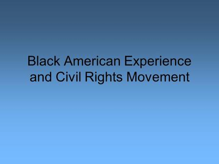 Black American Experience and Civil Rights Movement.