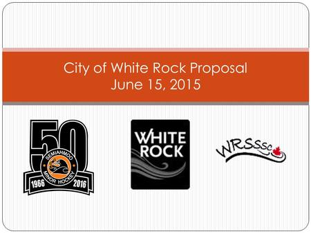 City of White Rock Proposal June 15, 2015. Background SEMI Hockey (formerly WR Minor Hockey Association) and White Rock South Surrey Skating Club (WRSSSC)