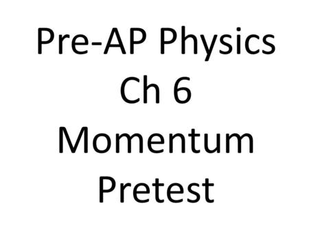 Pre-AP Physics Ch 6 Momentum Pretest. 1. Which of the following is an example of a visible change in momentum? A) A car runs into a brick wall. B) A fly.
