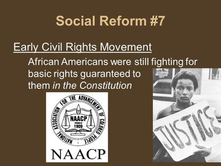 Social Reform #7 Early Civil Rights Movement African Americans were still fighting for basic rights guaranteed to them in the Constitution.
