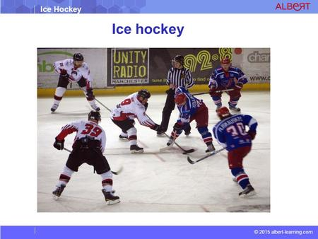 © 2015 albert-learning.com Ice Hockey Ice hockey.