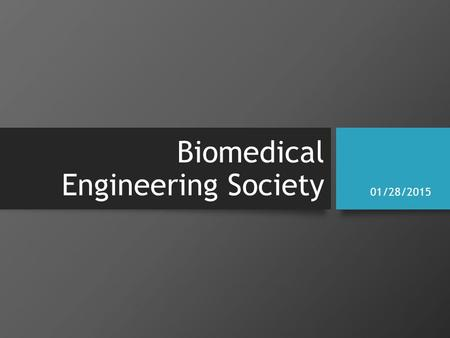 Biomedical Engineering Society 01/28/2015. Welcome back!!!
