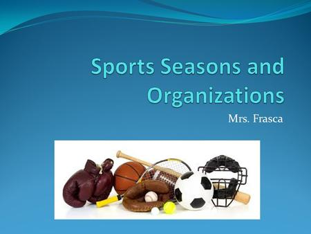 Mrs. Frasca. PLHS Sports Seasons FallWinterSpring Cross Country (M,W)Basketball (M,W)Badminton (M,W) Field Hockey (W)Soccer (M,W)Baseball (M) Football.