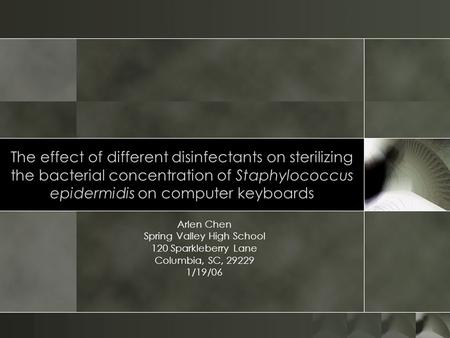The effect of different disinfectants on sterilizing the bacterial concentration of Staphylococcus epidermidis on computer keyboards Arlen Chen Spring.
