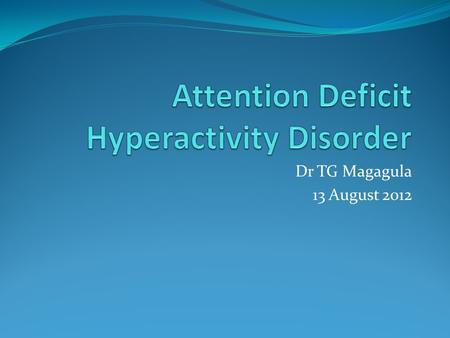 Dr TG Magagula 13 August 2012. Behavioral disorder: noise-making, motor driven.