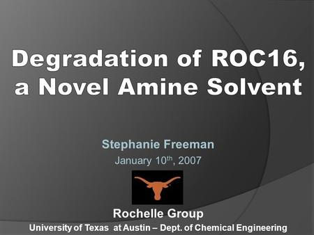 Stephanie Freeman January 10 th, 2007 Rochelle Group University of Texas at Austin – Dept. of Chemical Engineering.