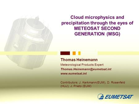 Cloud microphysics and precipitation through the eyes of METEOSAT SECOND GENERATION (MSG) Thomas Heinemann Meteorological Products Expert