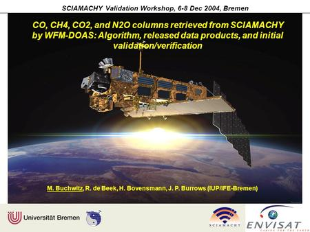 SCIAMACHY Validation Workshop, 6-8 Dec 2004, Bremen CO, CH4, CO2, and N2O columns retrieved from SCIAMACHY by WFM-DOAS: Algorithm, released data products,