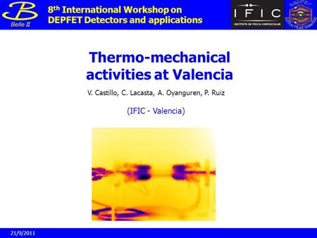 Thermo-mechanical activities at Valencia V. Castillo, C. Lacasta, A. Oyanguren, P. Ruiz 8 th International Workshop on DEPFET Detectors and applications.
