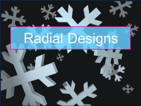 Radial Designs. 2 Math, Science and Art of Radial Designs Snowflakes, Mandalas and Mehndis are Radial designs 2.